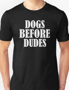 Dogs Before Dudes - Funny Dogs Lovers Quotes Gift T-Shirt T-Shirt