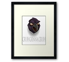 CRUH GONNA CRUH! Framed Print