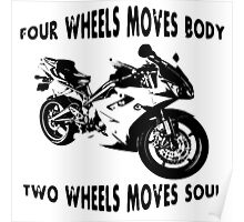 Motorcycle - Four Wheels Moves Body Two Wheels Moves Soul Poster