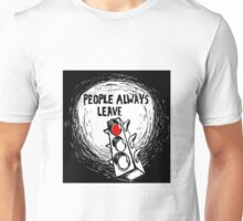 People always leave - One Tree Hill Quote Unisex T-Shirt