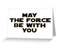 May The Fourth | May The Force be with you Greeting Card