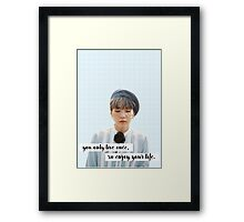 you only live once, so enjoy your life. Framed Print