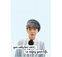 you only live once, so enjoy your life. Photographic Print