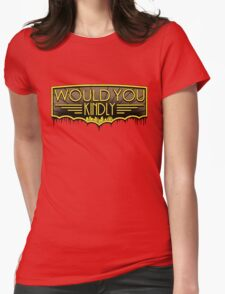 Would You Kindly Womens Fitted T-Shirt