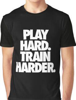 PLAY HARD. TRAIN HARDER. Graphic T-Shirt