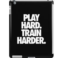 PLAY HARD. TRAIN HARDER. iPad Case/Skin