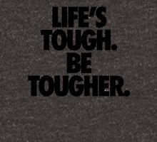 LIFE'S TOUGH. BE TOUGHER. Unisex T-Shirt