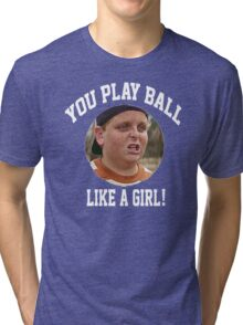 You Play Ball Like A Girl! Tri-blend T-Shirt