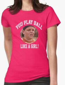 You Play Ball Like A Girl! Womens Fitted T-Shirt