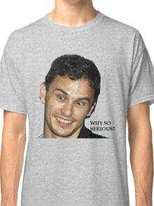 why so serious? Classic T-Shirt