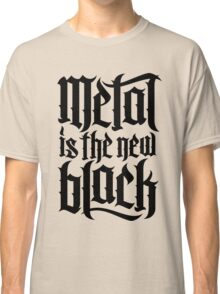 Metal is the new black No.4 (black) Classic T-Shirt
