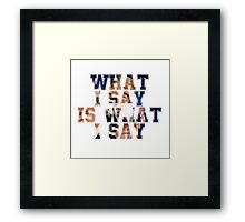 What I say is What I say Framed Print