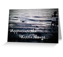 Appreciate the Little Things Greeting Card