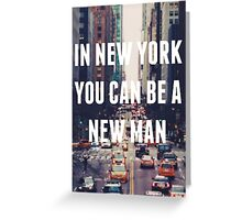 """In New York You Can Be A New Man"" Greeting Card"