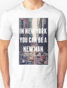 """In New York You Can Be A New Man"" Unisex T-Shirt"