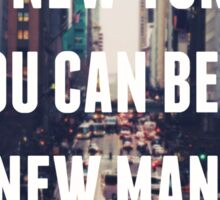 """""""In New York You Can Be A New Man"""" Sticker"""