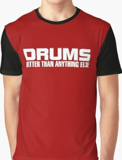 Drums Better (white) Graphic T-Shirt