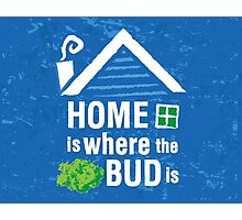 Home is Where the Bud Is Cannabis Illustration Photographic Print