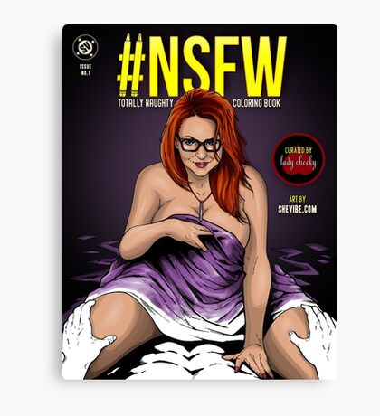 SheVibe Presents - #NSFW Totally Naughty Coloring Book - Edited by Lady Cheeky Canvas Print