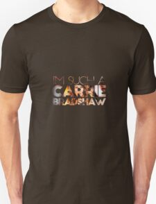 I'm Such a Carrie Bradshaw Unisex T-Shirt