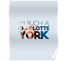 I'm Such a Charlotte York Poster