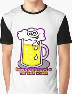 Beauty is in the eye of the 'beer' holder.  Graphic T-Shirt