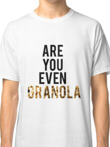 Are You Even Granola? Classic T-Shirt