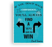 If you don't have confidence, you'll always find a way not to win. Canvas Print