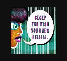 Becky You Wish You Knew Felicia Womens Fitted T-Shirt