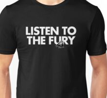 Listen To The Fury Unisex T-Shirt