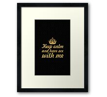 Keep calm and have sex with me - Sex inspirational quotes Framed Print
