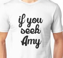 If You Seek Amy Unisex T-Shirt