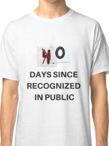 Zero Days Since Recognized in Public Classic T-Shirt