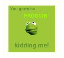 Froggin' Kidding Me Art Print
