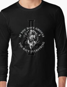 IF YOU HAVE GHOULS, YOU HAVE EVERYTHING - monochrome Long Sleeve T-Shirt