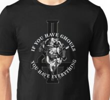 IF YOU HAVE GHOULS, YOU HAVE EVERYTHING - monochrome Unisex T-Shirt