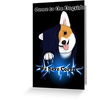 Come to the Dogside we have Corgis! Greeting Card