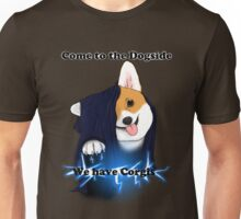 Come to the Dogside we have Corgis! Unisex T-Shirt
