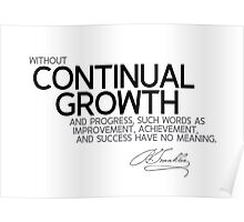 continual growth - benjamin franklin Poster