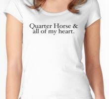 Quarter Horse & all of my heart.  A horse, of course... Women's Fitted Scoop T-Shirt