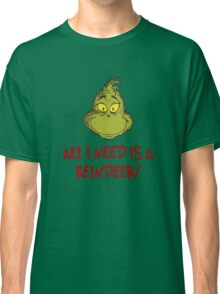 All i need is a reindeer - quote Classic T-Shirt