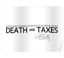 death and taxes - benjamin franklin Poster