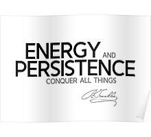 energy and persistence - benjamin franklin Poster