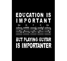 Education Is Important, But Playing Guitar Is Importanter Photographic Print