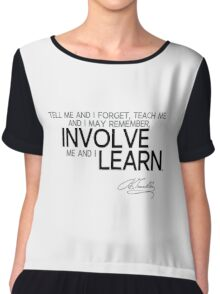 involve and learn - benjamin franklin Chiffon Top