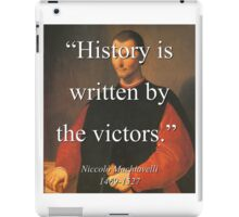 History Is Written By The Victors - Machiavelli iPad Case/Skin