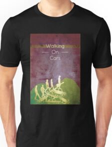 Walking on Cars  Unisex T-Shirt