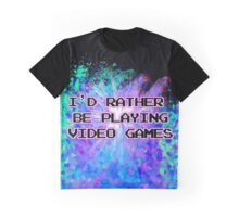 I'D RATHER BE PLAYING VIDEO GAMES  Graphic T-Shirt