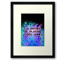 I'D RATHER BE PLAYING VIDEO GAMES  Framed Print