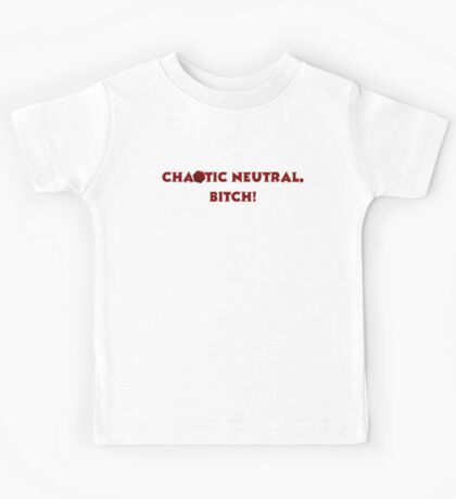 Chaotic Neutral, Bitch! D20 Kids Tee